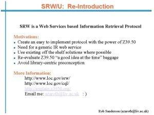 SRWU ReIntroduction SRW is a Web Services based