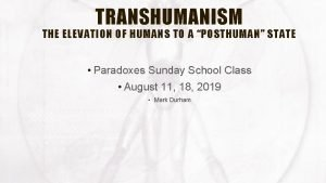 TRANSHUMANISM THE ELEVATION OF HUMANS TO A POSTHUMAN