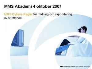 MMS Akademi 4 oktober 2007 MMS Gyllene Regler
