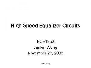 High Speed Equalizer Circuits ECE 1352 Jenkin Wong