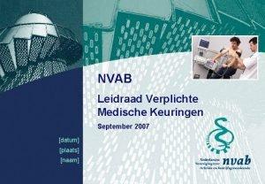 NVAB Leidraad Verplichte Medische Keuringen September 2007 datum