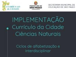 IMPLEMENTAO Currculo da Cidade Cincias Naturais Ciclos de