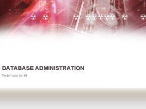DATABASE ADMINISTRATION Pertemuan ke14 DBA Tools dan DBA