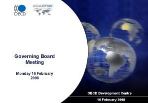 Governing Board Meeting Monday 16 February 2008 OECD