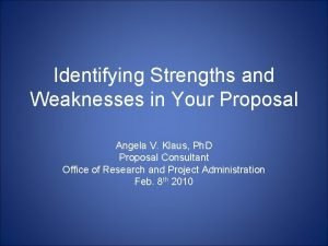 Identifying Strengths and Weaknesses in Your Proposal Angela