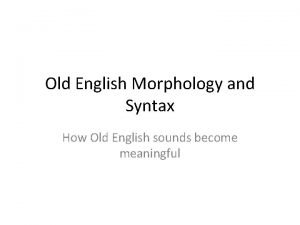 Old English Morphology and Syntax How Old English