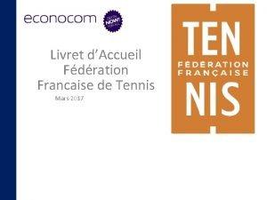 Livret dAccueil Fdration Francaise de Tennis Mars 2017