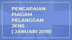 PENCAPAIAN PIAGAM PELANGGAN JKNS JANUARI 2019 PENCAPAIAN PIAGAM