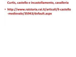 Curtis castello e incastellamento cavalleria http www raistoria