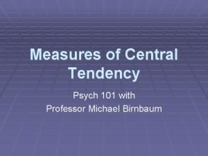 Measures of Central Tendency Psych 101 with Professor