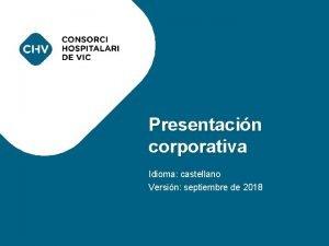 PRESENTACIN CORPORATIVA Presentacin corporativa Idioma castellano Versin septiembre
