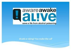 drunk or dying You make the call With