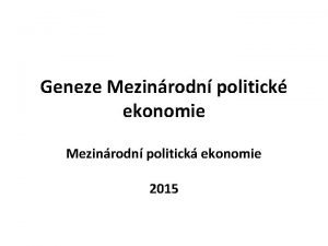 Geneze Mezinrodn politick ekonomie Mezinrodn politick ekonomie 2015