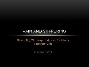 PAIN AND SUFFERING Scientific Philosophical and Religious Perspectives