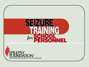 Objectives l Recognize common seizure types and their