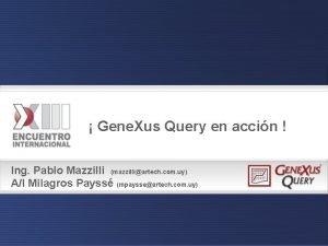 Gene Xus Query en accin Ing Pablo Mazzilli