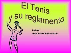 Profesor Jorge Antonio Rojas Chaparro Introduccin El Tenis