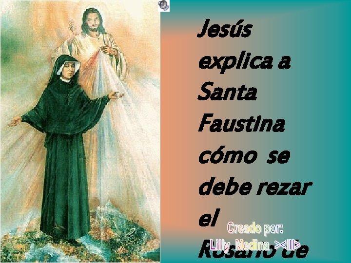 Jess explica a Santa Faustina cmo se debe