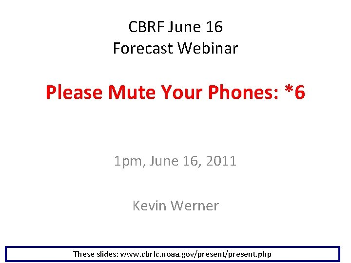 CBRF June 16 Forecast Webinar Please Mute Your