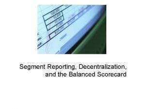 Segment Reporting Decentralization and the Balanced Scorecard Decentralization
