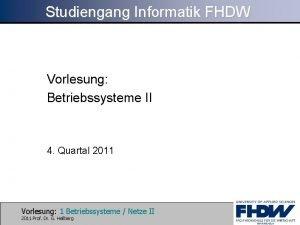 Studiengang Informatik FHDW Vorlesung Betriebssysteme II 4 Quartal