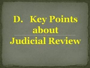 D Key Points about Judicial Review 1 Judicial