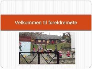 Velkommen til foreldremte Presentasjon av personalet Verksemdleiar Gunn