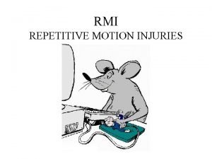 RMI REPETITIVE MOTION INJURIES What is RMI They