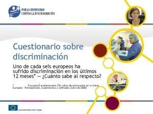Cuestionario sobre discriminacin Uno de cada seis europeos