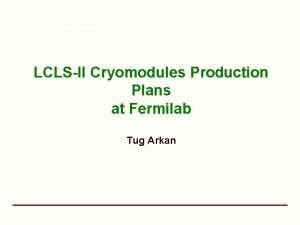 LCLSII Cryomodules Production Plans at Fermilab Tug Arkan