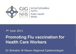 7 th June 2011 Promoting Flu vaccination for