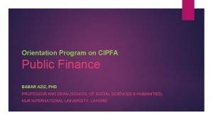 Orientation Program on CIPFA Public Finance BABAR AZIZ