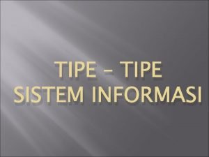 TIPE TIPE SISTEM INFORMASI 4 Tipe Sistem Informasi