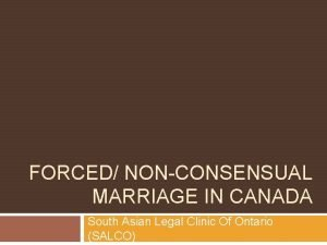 FORCED NONCONSENSUAL MARRIAGE IN CANADA South Asian Legal