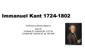 Immanuel Kant 1724 1802 Prof Karina Oliveira Bezerra