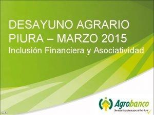 DESAYUNO AGRARIO PIURA MARZO 2015 Inclusin Financiera y
