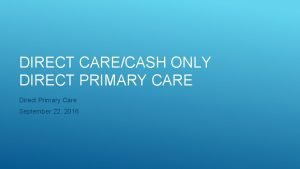 DIRECT CARECASH ONLY DIRECT PRIMARY CARE Direct Primary