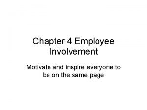Chapter 4 Employee Involvement Motivate and inspire everyone