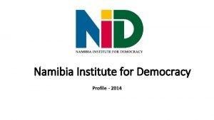 Namibia Institute for Democracy Profile 2014 Profile The