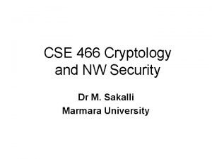 CSE 466 Cryptology and NW Security Dr M