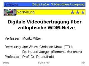 Einleitung Digitale Videobertragung Vorstellung Digitale Videobertragung ber volloptische