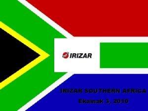 IRIZAR SOUTHERN AFRICA Ekainak 3 2010 IRIZAR GROUP