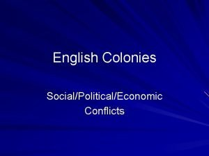 English Colonies SocialPoliticalEconomic Conflicts Essay 1 Though there