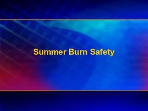 Summer Burn Safety Summer Burn Safety Developed by