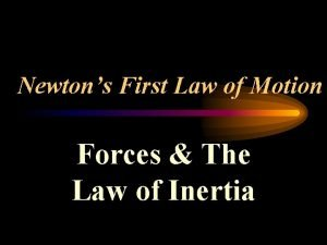Newtons First Law of Motion Forces The Law