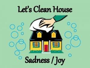 Lets Clean House Sadness Joy Lets Clean House