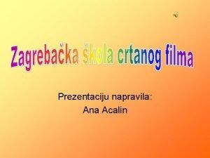 Prezentaciju napravila Ana Acalin Tradicija animiranog filma u