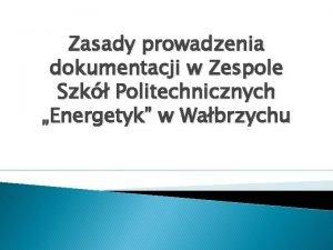 Zasady prowadzenia dokumentacji w Zespole Szk Politechnicznych Energetyk