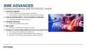SME ADVANCED Pachetul tranzactional SME ADVANCED contine CONTURI