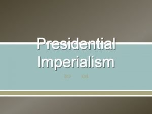 Presidential Imperialism The Pledge of Allegiance I pledge